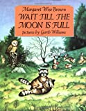 Wait till the Moon Is Full, Margaret Wise Brown, 006443222X