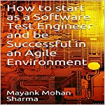 How to Start As a Software Test Engineer and Be Successful in an Agile Environment | Mayank Mohan Sharma