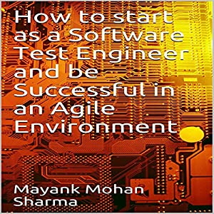 How to Start As a Software Test Engineer and Be Successful in an Agile Environment Audiobook