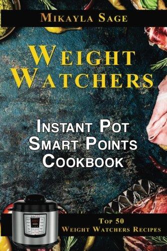 weight-watchers-instant-pot-smart-points-cookbook-top-50-weight-watchers-recipes-for-the-instant-pot
