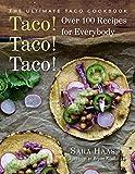 Taco! Taco! Taco!: The Ultimate Taco Cookbook - Over 100 Recipes for Everybody