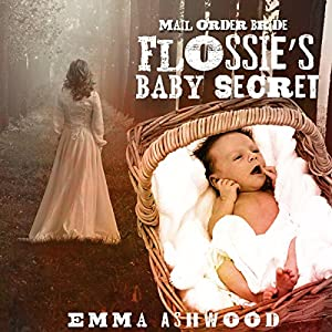 Mail Order Bride: Flossie's Baby Secret Hörbuch