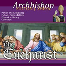 The Eucharist: Christ Present with Us Speech by Fulton J Sheen Narrated by Archbishop Fulton J. Sheen