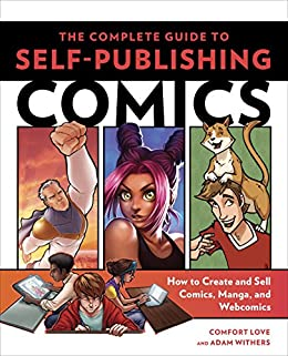 The Complete Guide To Self Publishing Comics How To Create And Sell Comic Books
