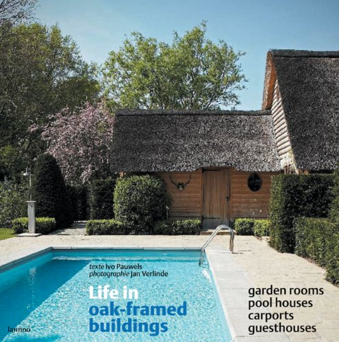 Life in Oak-Framed Buildings: Garden Rooms, Pool Houses, Carports, Guesthouses (Port Framed)