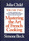 Mastering the Art of French Cooking, Vol. 2: A Classic Continued: A New Repertory of Dishes and Techniques Carries Us into New Areas