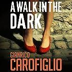 A Walk in the Dark: Guido Guerrieri Series, Book 2 | Gianrico Carofiglio