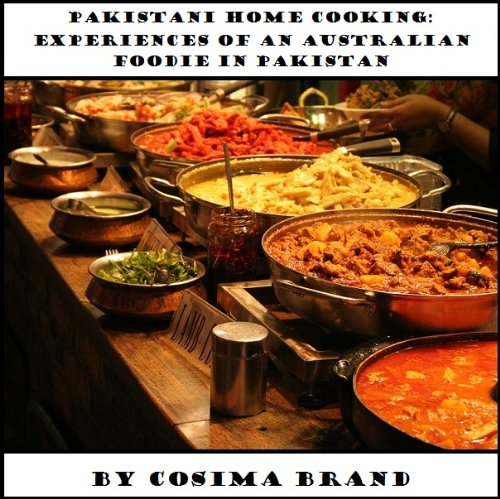 Pakistani Home Cooking: Experiences of an Australian Foodie in - Of Brands Pakistan