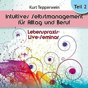 Intuitives Selbst-Management für Alltag und Beruf: Teil 2 (Lebenspraxis-Live-Seminar) Hörbuch