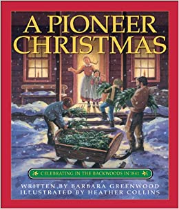 Pioneer Christmas, A: Celebrating in the Backwoods in 1841 ...
