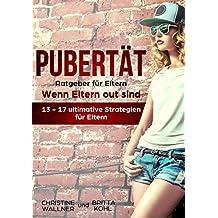 Pubertät Ratgeber für Eltern - Wenn Eltern out sind: 13-17 ultimative Strategien für Eltern (German Edition)