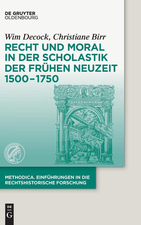 Recht Und Moral In Der Scholastik Der Frühen Neuzeit 1500 1750  Methodica Band 1