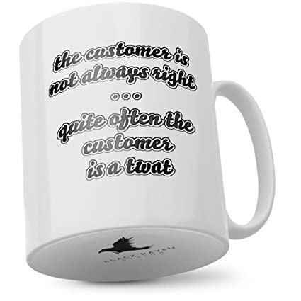 Novelty Mug The customer is not always right sometimes the customer is a twat