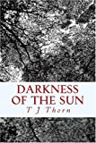 Darkness of the Sun, T. J. Thorn, 1449553516