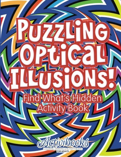 - Puzzling Optical Illusions! Find What's Hidden Activity Book