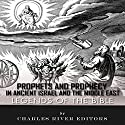 Legends of the Bible: Prophets and Prophecy in Ancient Israel and the Middle East Audiobook by  Charles River Editors Narrated by Kelly Rhodes