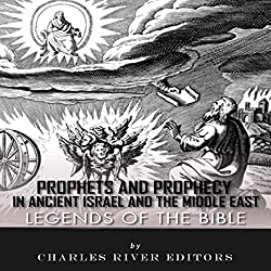 Legends of the Bible: Prophets and Prophecy in Ancient Israel and the Middle East