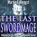 The Last Swordmage : The Swordmage Trilogy, Book 1 Audiobook by Martin Hengst Narrated by Alexander Edward Trefethen