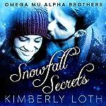 Snowfall and Secrets: Omega Mu Alpha Brothers, Book 1 | Kimberly Loth