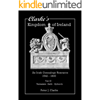 Clarke's Kingdom of Ireland - Vol II: An Irish Genealogy Resource - 1542 - 1800 (Babb - Bytherch)