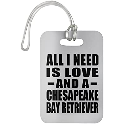 All I Need Is Love And A Chesapeake Bay Retriever - Luggage Tag