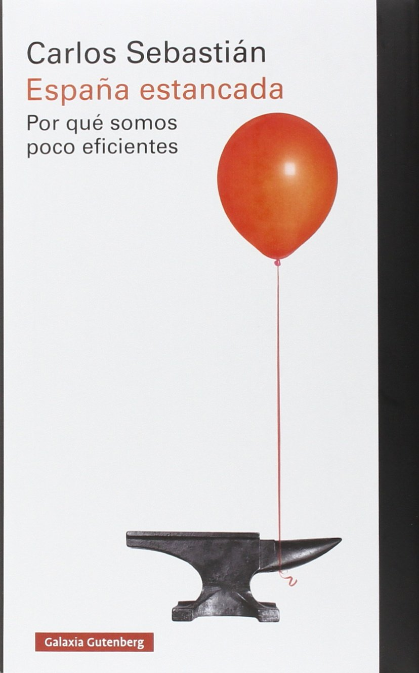 España estancada: Por qué somos poco eficientes Ensayo: Amazon.es: Sebastián, Carlos: Libros