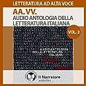 Audio Antologia della Letteratura Italiana Vol. 2: Un viaggio sonoro nella lingua e nella letteratura italiana Audiobook by  div. Narrated by  div.