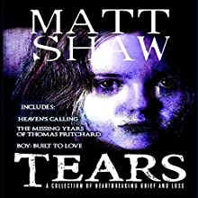 Tears: A Collection of Heartbreaking Grief and Loss Audiobook by Matt Shaw Narrated by Craig Beck