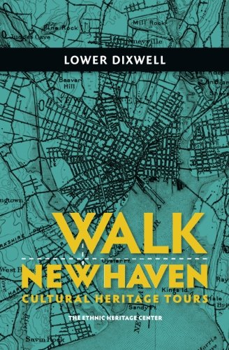 Walk New Haven: Lower Dixwell: Cultural Heritage Tours (Walk New Haven: Cultural Heritage Tours) (Volume 1) ebook