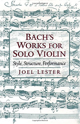 Bach's Works for Solo Violin: Style, Structure, Performance by Joel Lester
