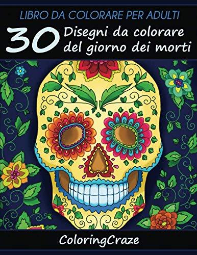 Libro da Colorare per Adulti: 30 Disegni da colorare del giorno dei morti, Serie di Libri da Colorare per Adulti da ColoringCraze (Collezione il Giorno dei Morti) (Volume 1) (Italian Edition) -