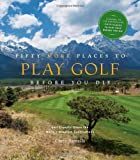 Fifty More Places to Play Golf Before You Die, Chris Santella, 1584797932