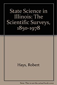 State Science in Illinois: The Scientific Surveys, 1850-1978
