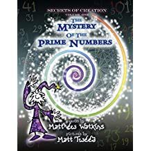 Secrets of Creation: The Mystery of the Prime Numbers: Volume 1