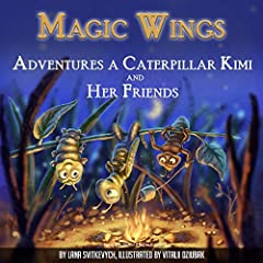 Magic Wings: Adventures a Caterpillar Kimi and Her Friends. How To Get What You Want? Bedtime Story. Fairy Tale (Worthy Wings, 1 & 2)