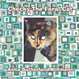 Checky the Feral Cat, Anita Sutherland Millmann, 143895719X