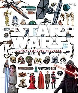 Amazon Com L Encyclopedie Visuelle Star Wars 9782016254998