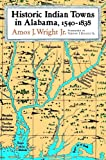 Historic Indian Towns in Alabama, 1540-1838, Amos J. Wright, 0817312528
