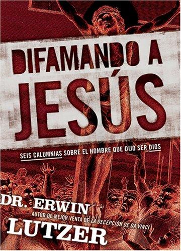 Difamando a Jesús: Seis calumnias sobre el hombre que dijo ser Dios (Spanish Edition)
