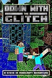 Down With The Glitch: A Steve in Minecraft Adventure (The Glitch Battle Book 3)