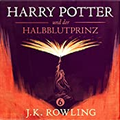 Harry Potter und der Halbblutprinz (Harry Potter 6) [Harry Potter and the Half-Blood Prince] | J.K. Rowling