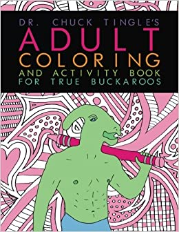 dr chuck tingles adult coloring and activity book for true buckaroos