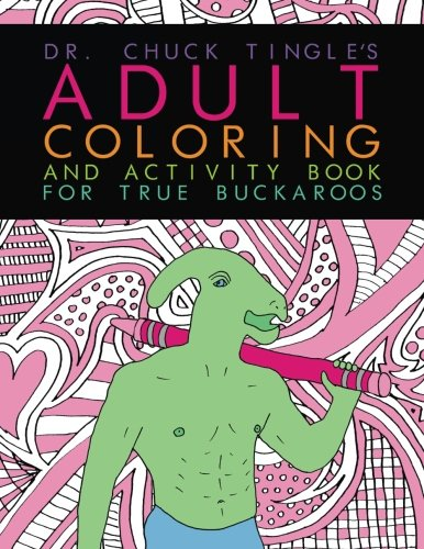Dr. Chuck Tingle's Adult Coloring And Activity Book For True Buckaroos ()