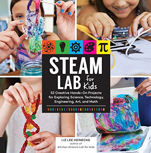 STEAM Lab for Kids: 52 Creative Hands-On Projects for Exploring Science, Technology, Engineering, Art, and Math (Lab Series) (Series Chemistry Activity)