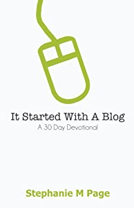It Started with a Blog: A 30 Day Devotional on Walking by Faith