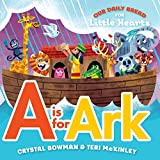 A Is for Ark (Our Daily Bread for Little Hearts)
