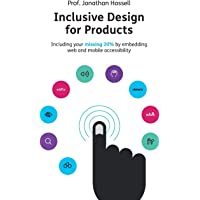 Inclusive Design for Products: Including your missing 20% by embedding web and mobile accessibility