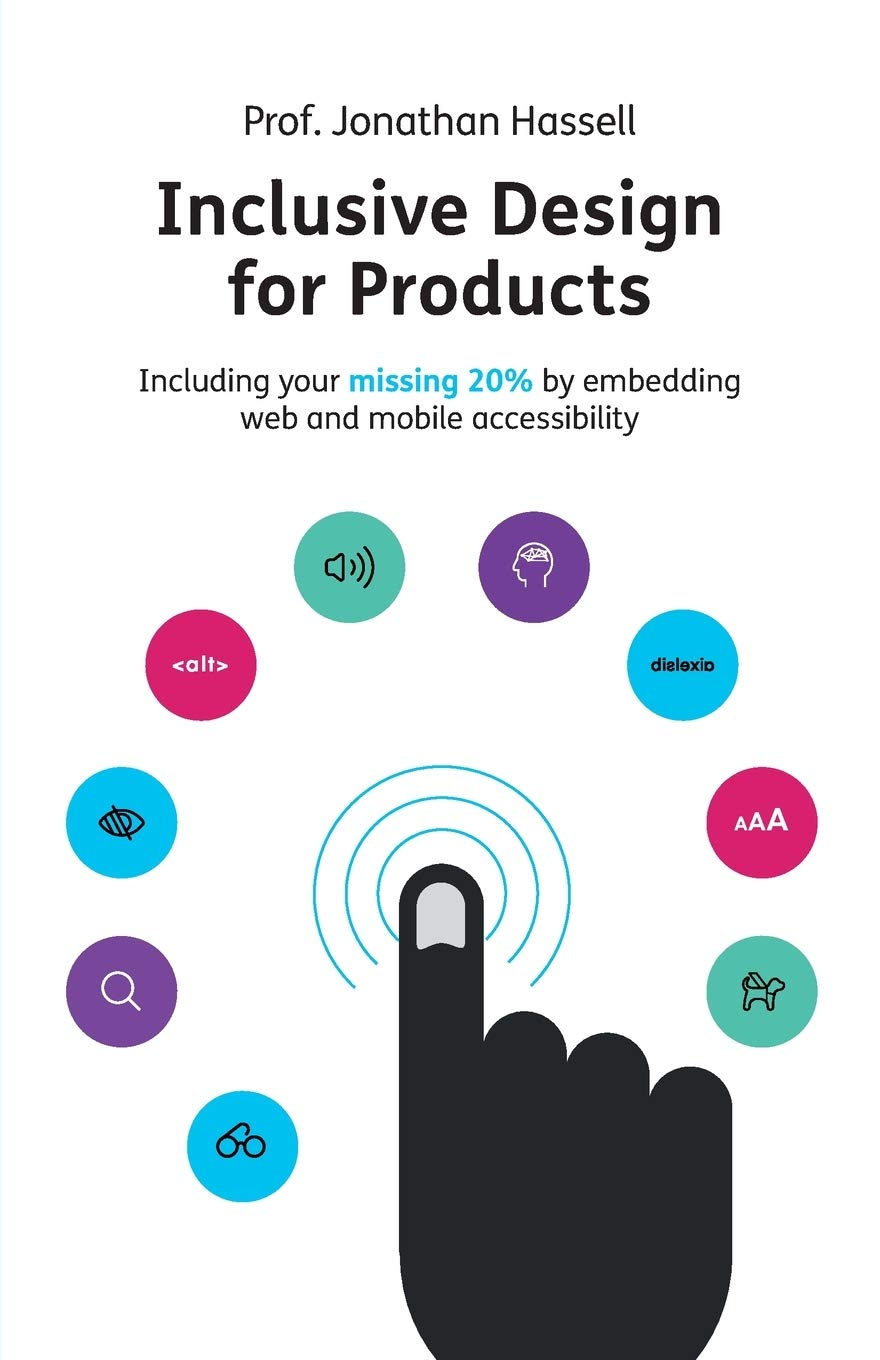 Inclusive Design For Products  Including Your Missing 20% By Embedding Web And Mobile Accessibility