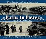 Paths to Power : The legacy of an empire and the fight to find America, Castelaz, Isaac, 096738253X