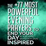 The +77 Most Powerful Evening Prayers to End Your Day Inspired |  Active Christian Publishing,Brandon M. Davis